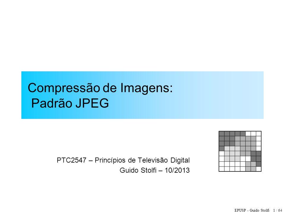EPUSP - Guido Stolfi 1 / 64 Compressão de Imagens: Padrão JPEG PTC2547 – Princípios de Televisão Digital Guido Stolfi – 10/2013