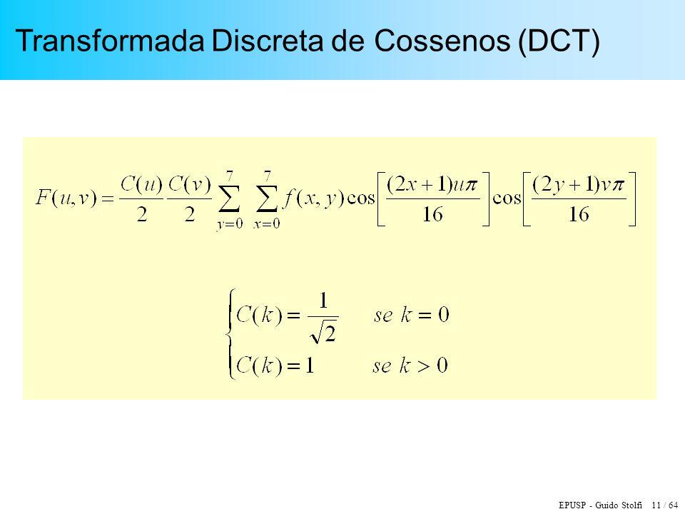 EPUSP - Guido Stolfi 11 / 64 Transformada Discreta de Cossenos (DCT)