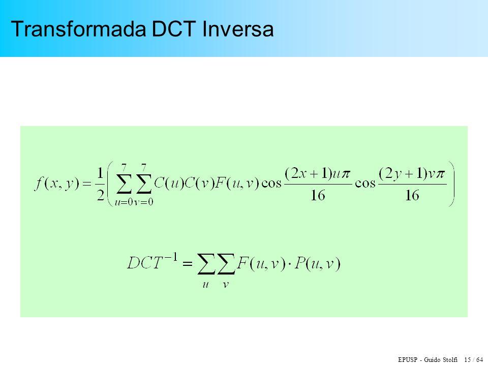 EPUSP - Guido Stolfi 15 / 64 Transformada DCT Inversa