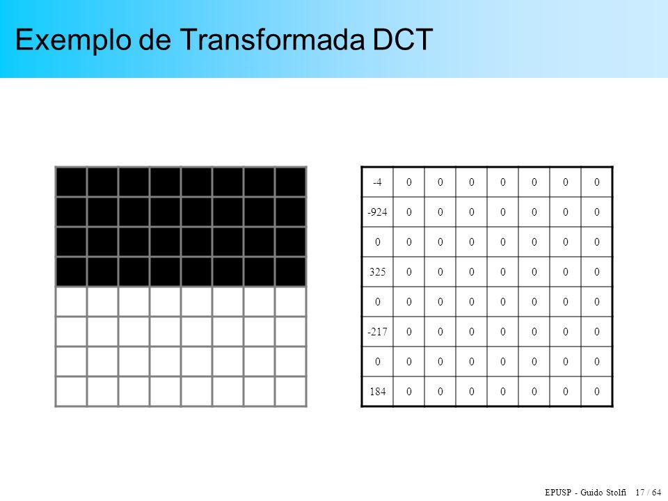 EPUSP - Guido Stolfi 17 / 64 Exemplo de Transformada DCT -40000000 -9240000000 00000000 3250000000 00000000 -2170000000 00000000 1840000000