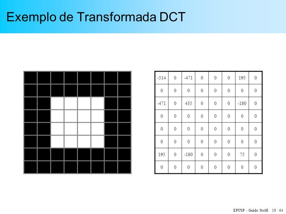 EPUSP - Guido Stolfi 18 / 64 Exemplo de Transformada DCT -5140-4710001950 00000000 -4710435000-1800 00000000 00000000 00000000 1950-180000750 00000000