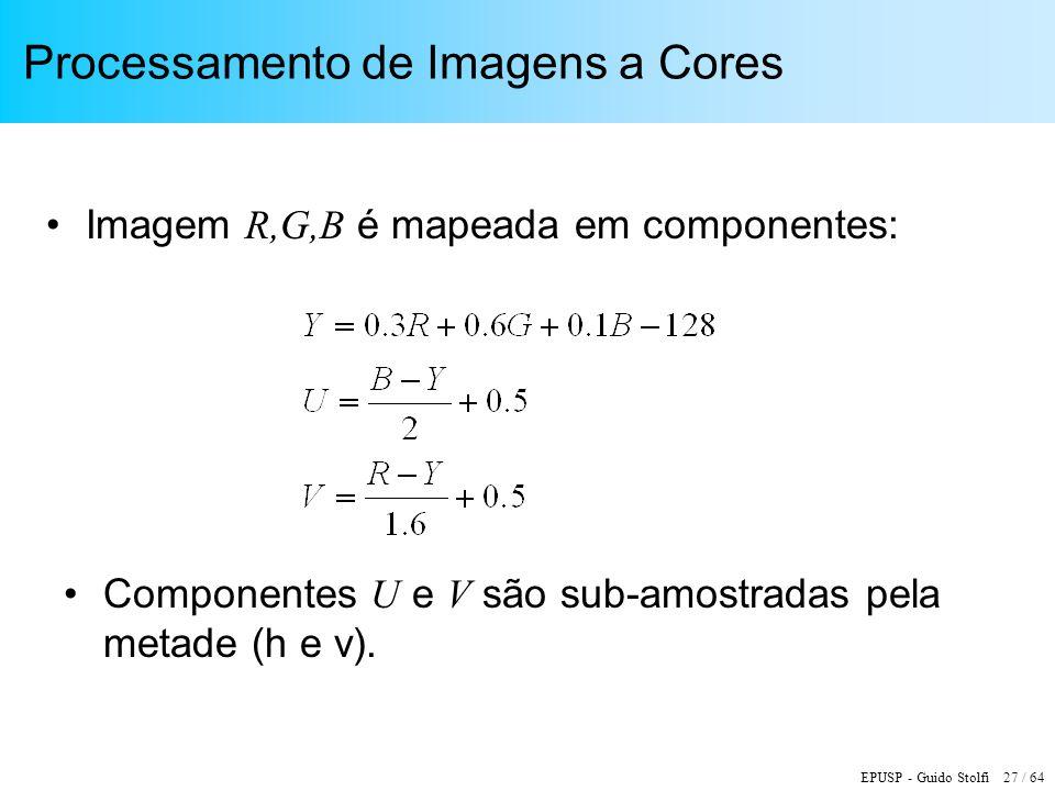 EPUSP - Guido Stolfi 27 / 64 Processamento de Imagens a Cores Imagem R,G,B é mapeada em componentes: Componentes U e V são sub-amostradas pela metade