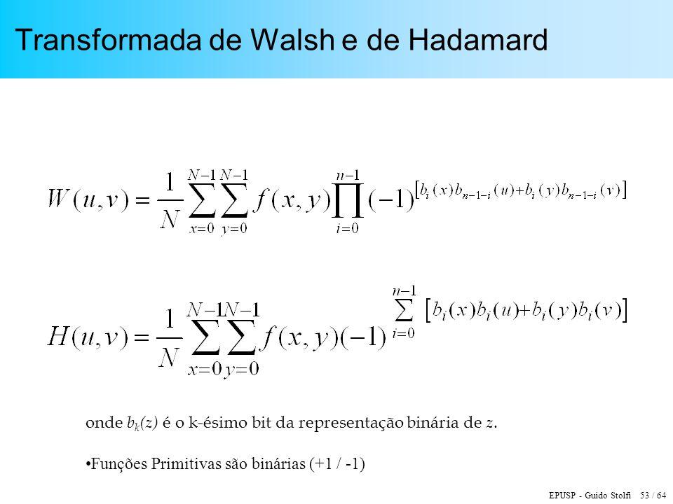 EPUSP - Guido Stolfi 53 / 64 Transformada de Walsh e de Hadamard onde b k (z) é o k-ésimo bit da representação binária de z. Funções Primitivas são bi