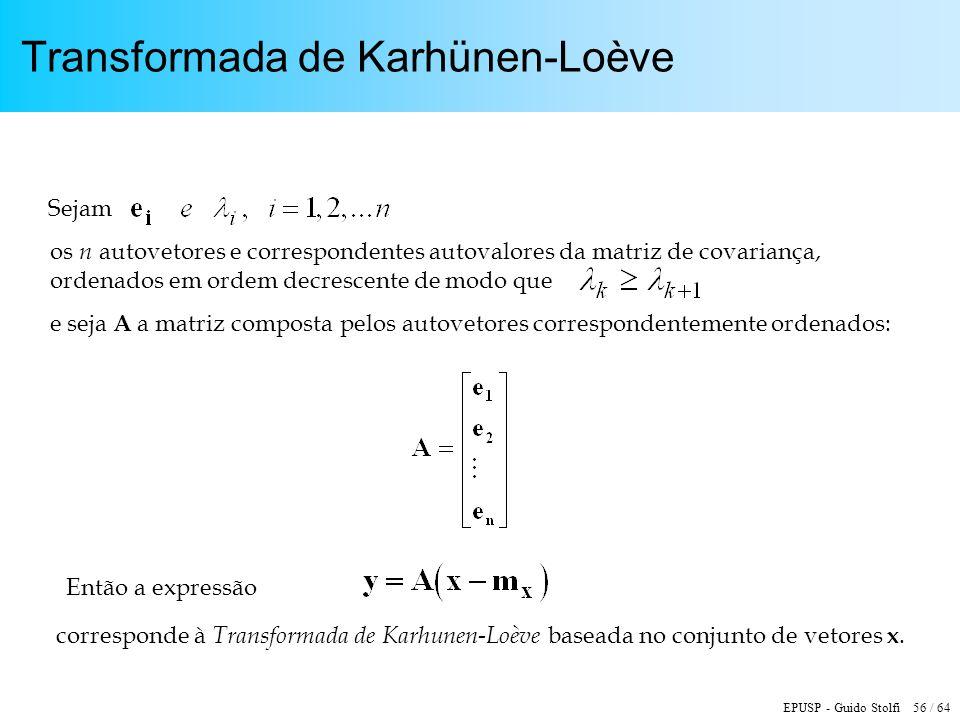 EPUSP - Guido Stolfi 56 / 64 Transformada de Karhünen-Loève corresponde à Transformada de Karhunen-Loève baseada no conjunto de vetores x. os n autove