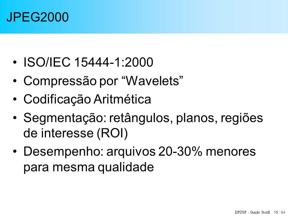 EPUSP - Guido Stolfi 58 / 64 JPEG2000 ISO/IEC 15444-1:2000 Compressão por Wavelets Codificação Aritmética Segmentação: retângulos, planos, regiões de