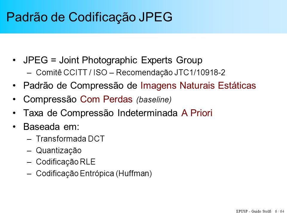EPUSP - Guido Stolfi 6 / 64 Padrão de Codificação JPEG JPEG = Joint Photographic Experts Group –Comitê CCITT / ISO – Recomendação JTC1/10918-2 Padrão