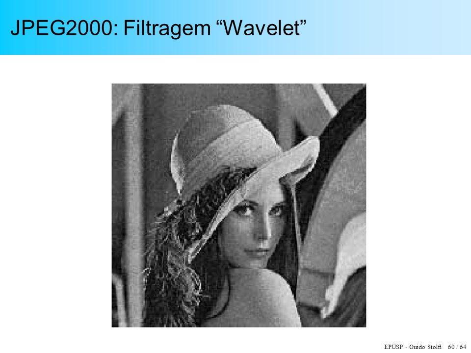 EPUSP - Guido Stolfi 60 / 64 JPEG2000: Filtragem Wavelet