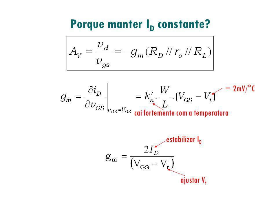 Porque manter I D constante? 2mV/°C cai fortemente com a temperatura ajustar V t estabilizar I D