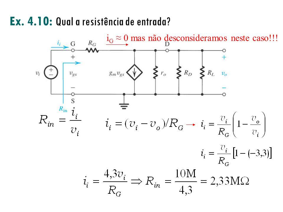Ex. 4.10: Qual a resistência de entrada? i G 0 mas não desconsideramos neste caso!!!