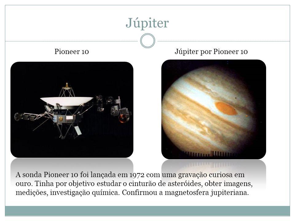 Júpiter Pioneer 10Júpiter por Pioneer 10 A sonda Pioneer 10 foi lançada em 1972 com uma gravação curiosa em ouro. Tinha por objetivo estudar o cinturã