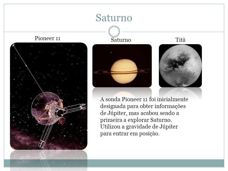 Saturno Pioneer 11 A sonda Pioneer 11 foi inicialmente designada para obter informações de Júpiter, mas acabou sendo a primeira a explorar Saturno. Ut