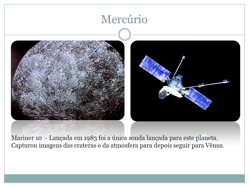 Mercúrio Mariner 10 – Lançada em 1983 foi a única sonda lançada para este planeta. Capturou imagens das crateras e da atmosfera para depois seguir par