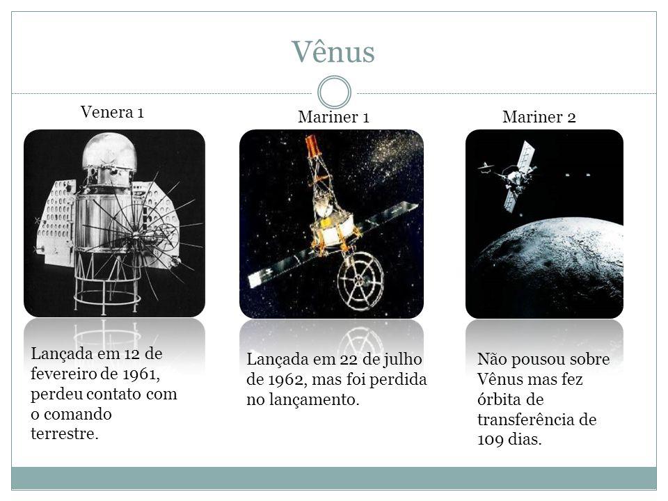 Vênus Venera 1 Lançada em 12 de fevereiro de 1961, perdeu contato com o comando terrestre. Lançada em 22 de julho de 1962, mas foi perdida no lançamen