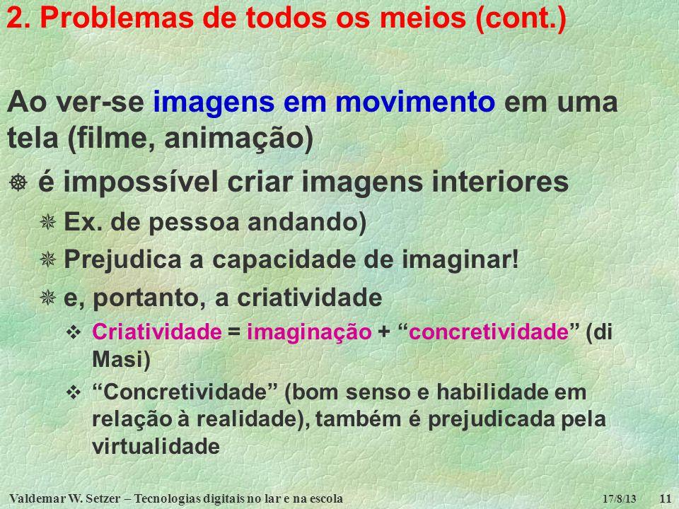 Valdemar W. Setzer – Tecnologias digitais no lar e na escola11 17/8/13 2. Problemas de todos os meios (cont.) Ao ver-se imagens em movimento em uma te