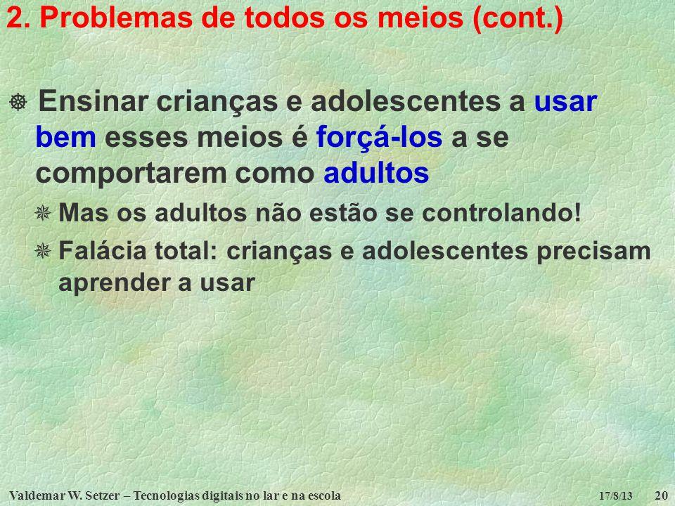 Valdemar W. Setzer – Tecnologias digitais no lar e na escola20 17/8/13 2. Problemas de todos os meios (cont.) Ensinar crianças e adolescentes a usar b