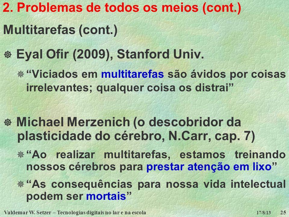 Valdemar W. Setzer – Tecnologias digitais no lar e na escola25 17/8/13 2. Problemas de todos os meios (cont.) Multitarefas (cont.) Eyal Ofir (2009), S