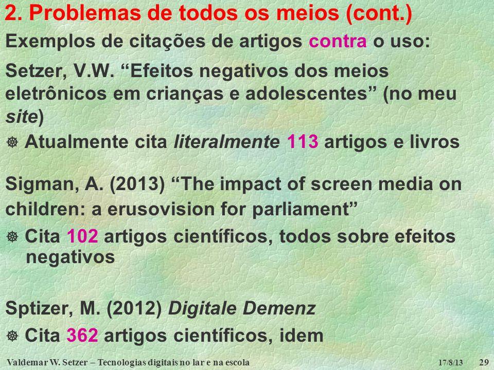 Valdemar W. Setzer – Tecnologias digitais no lar e na escola29 17/8/13 2. Problemas de todos os meios (cont.) Exemplos de citações de artigos contra o