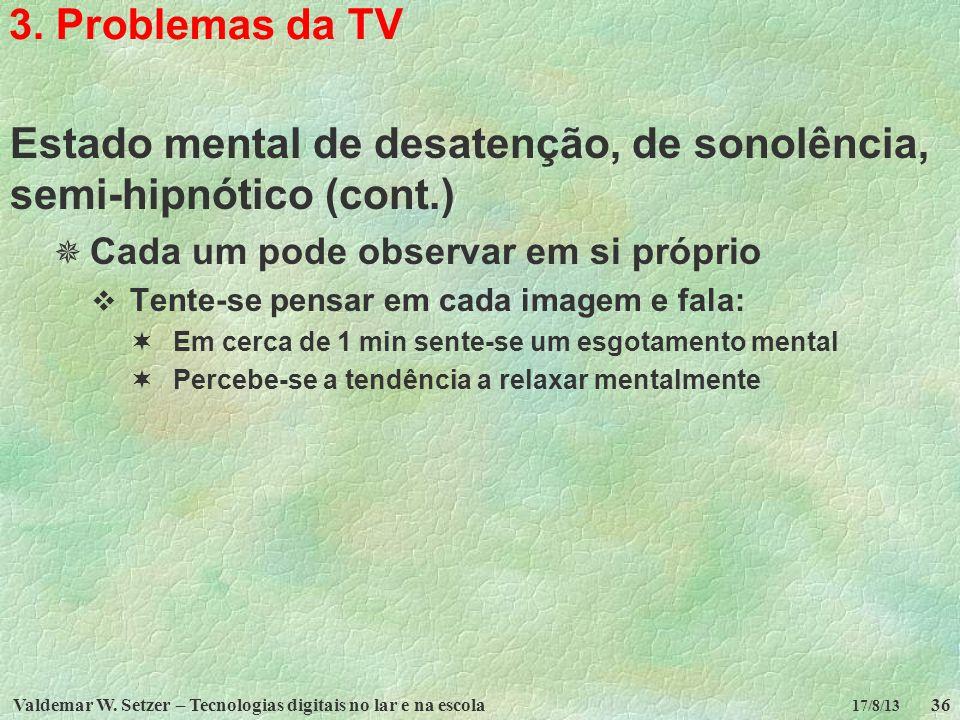 Valdemar W. Setzer – Tecnologias digitais no lar e na escola36 17/8/13 3. Problemas da TV Estado mental de desatenção, de sonolência, semi-hipnótico (