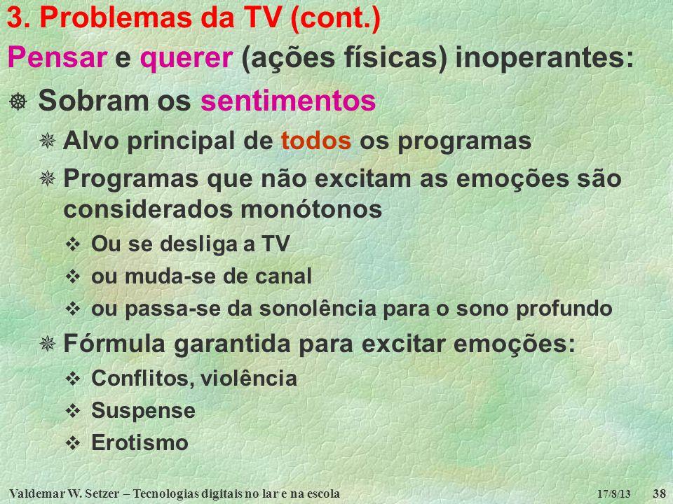 Valdemar W. Setzer – Tecnologias digitais no lar e na escola38 17/8/13 3. Problemas da TV (cont.) Pensar e querer (ações físicas) inoperantes: Sobram