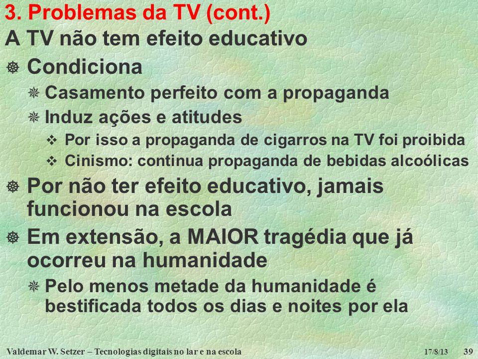 Valdemar W. Setzer – Tecnologias digitais no lar e na escola39 17/8/13 3. Problemas da TV (cont.) A TV não tem efeito educativo Condiciona Casamento p