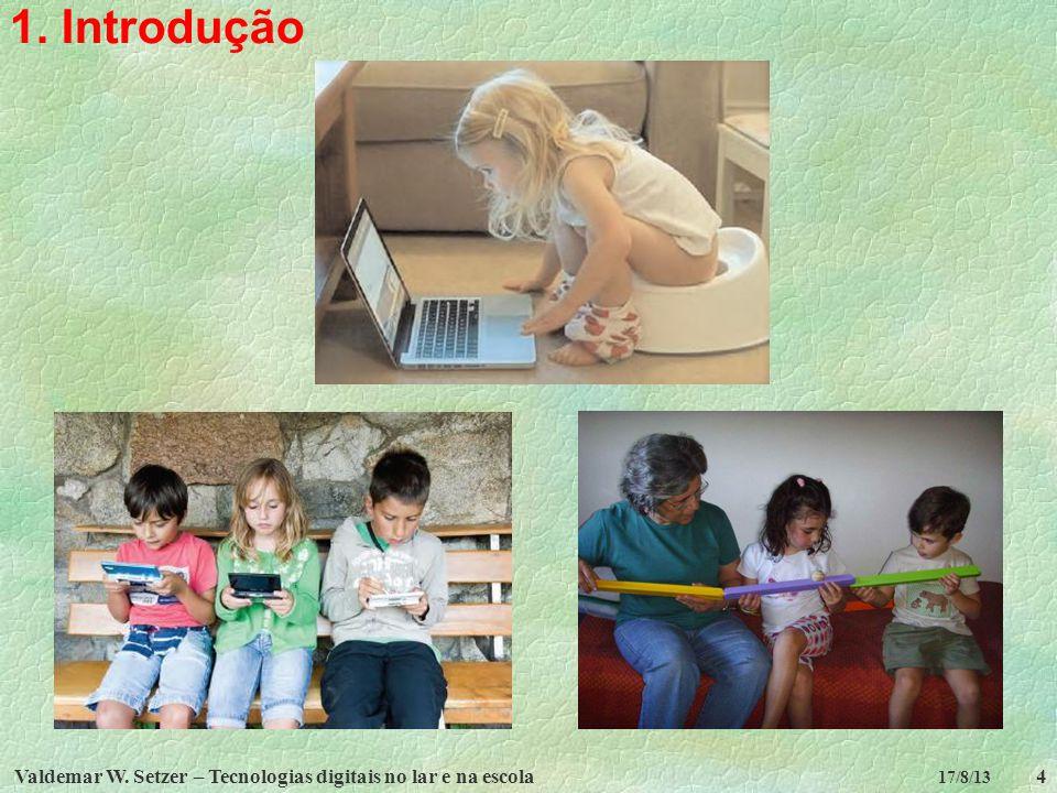 Valdemar W.Setzer – Tecnologias digitais no lar e na escola5 17/8/13 1.