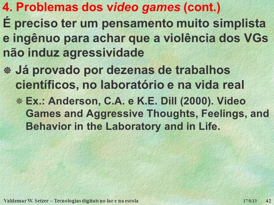 Valdemar W. Setzer – Tecnologias digitais no lar e na escola42 17/8/13 4. Problemas dos video games (cont.) É preciso ter um pensamento muito simplist