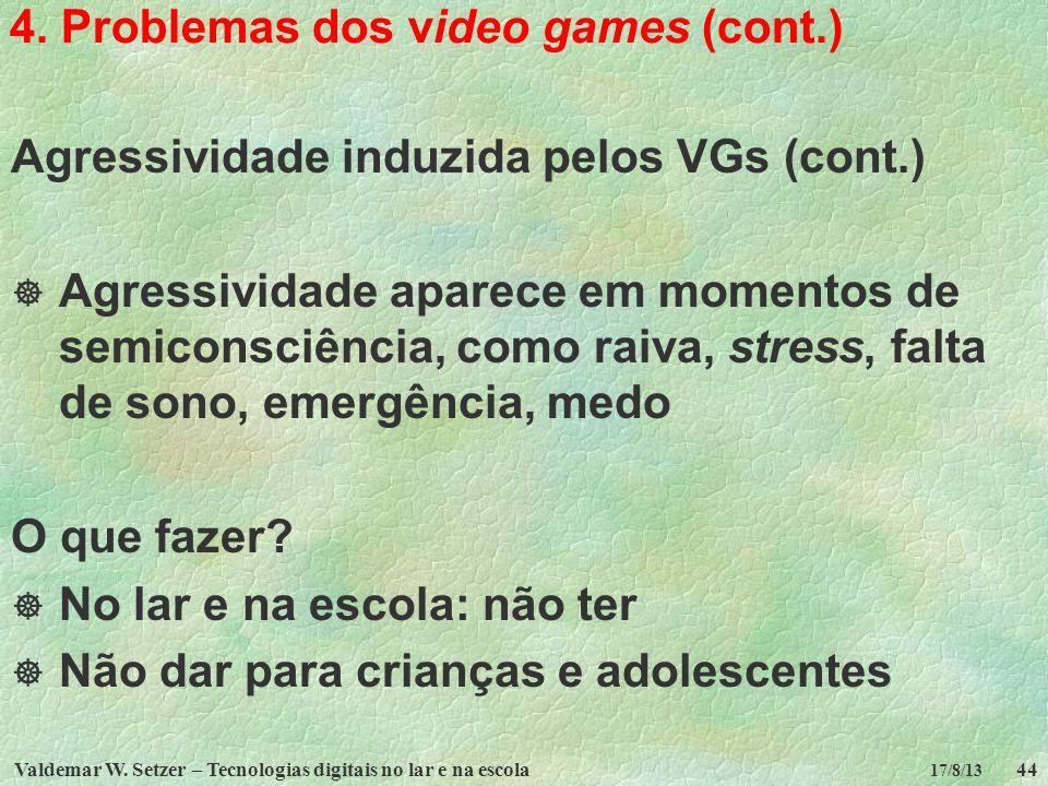 Valdemar W. Setzer – Tecnologias digitais no lar e na escola44 17/8/13 4. Problemas dos video games (cont.) Agressividade induzida pelos VGs (cont.) A