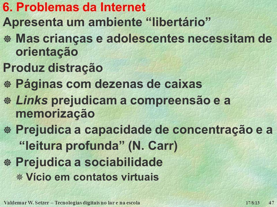 Valdemar W. Setzer – Tecnologias digitais no lar e na escola47 17/8/13 6. Problemas da Internet Apresenta um ambiente libertário Mas crianças e adoles