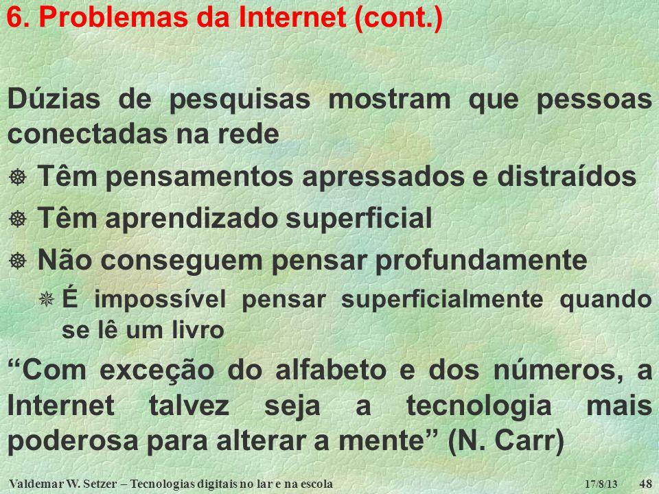 Valdemar W. Setzer – Tecnologias digitais no lar e na escola48 17/8/13 6. Problemas da Internet (cont.) Dúzias de pesquisas mostram que pessoas conect