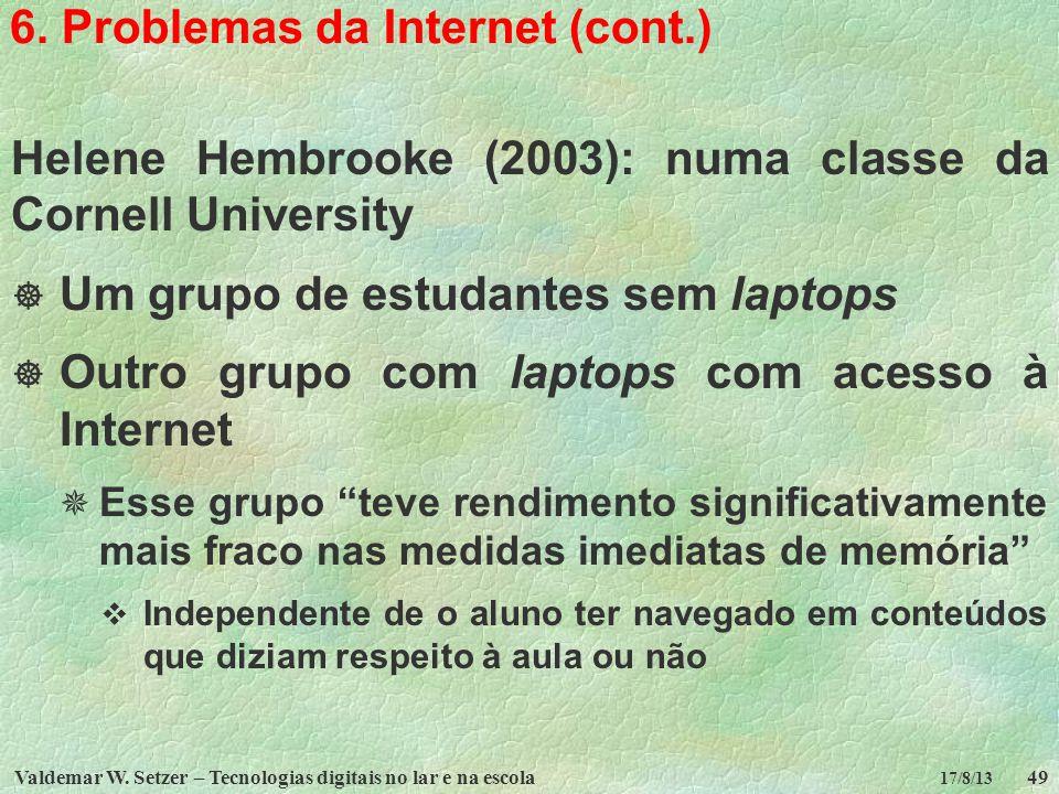 Valdemar W. Setzer – Tecnologias digitais no lar e na escola49 17/8/13 6. Problemas da Internet (cont.) Helene Hembrooke (2003): numa classe da Cornel
