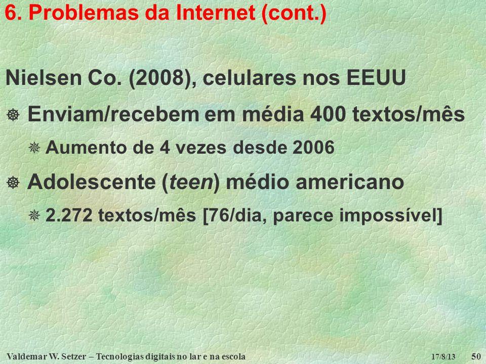 Valdemar W. Setzer – Tecnologias digitais no lar e na escola50 17/8/13 6. Problemas da Internet (cont.) Nielsen Co. (2008), celulares nos EEUU Enviam/