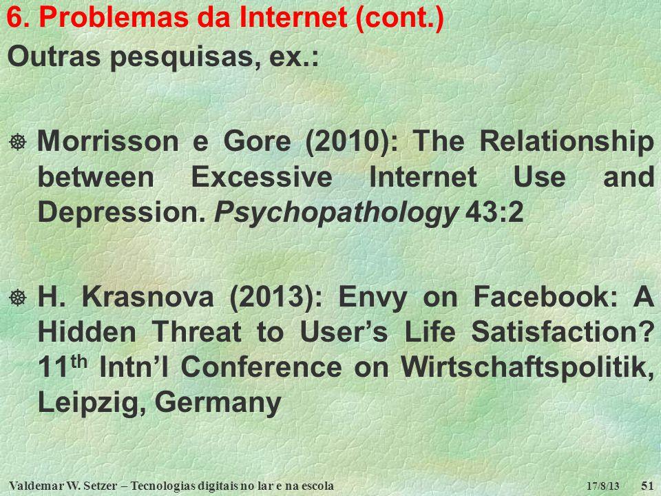 Valdemar W. Setzer – Tecnologias digitais no lar e na escola51 17/8/13 6. Problemas da Internet (cont.) Outras pesquisas, ex.: Morrisson e Gore (2010)