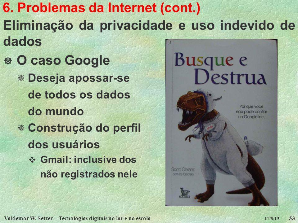 Valdemar W. Setzer – Tecnologias digitais no lar e na escola53 17/8/13 6. Problemas da Internet (cont.) Eliminação da privacidade e uso indevido de da