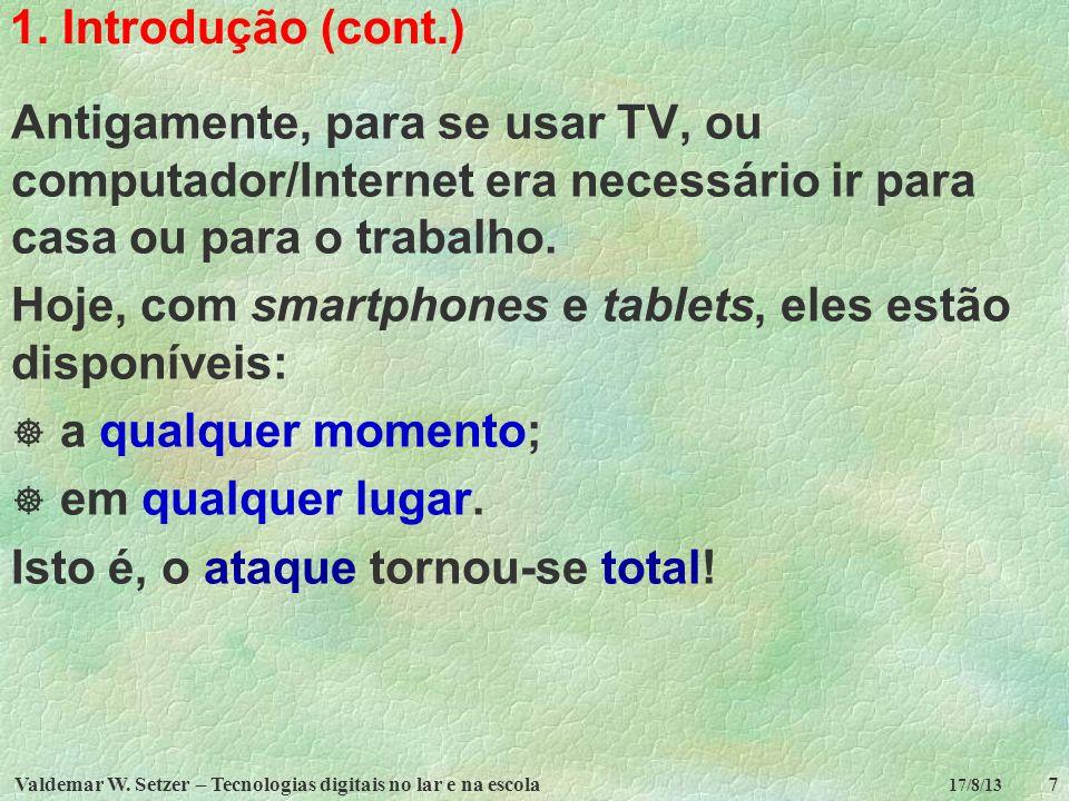 Valdemar W. Setzer – Tecnologias digitais no lar e na escola7 17/8/13 1. Introdução (cont.) Antigamente, para se usar TV, ou computador/Internet era n
