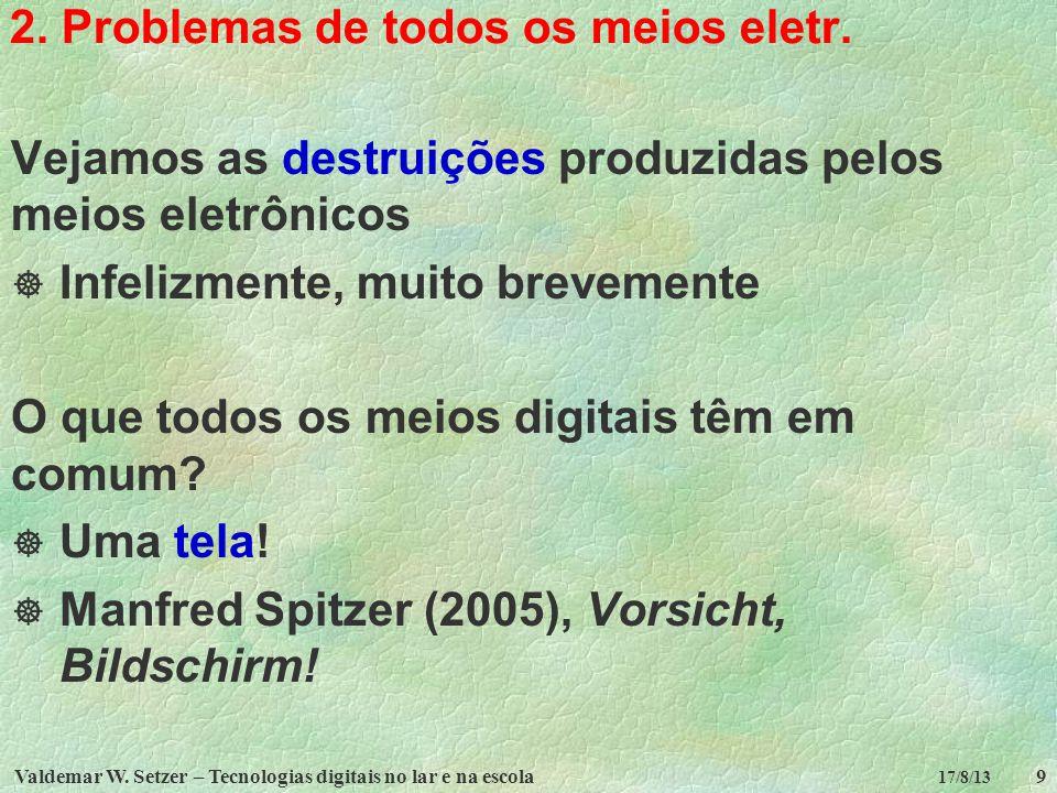 Valdemar W. Setzer – Tecnologias digitais no lar e na escola9 17/8/13 2. Problemas de todos os meios eletr. Vejamos as destruições produzidas pelos me