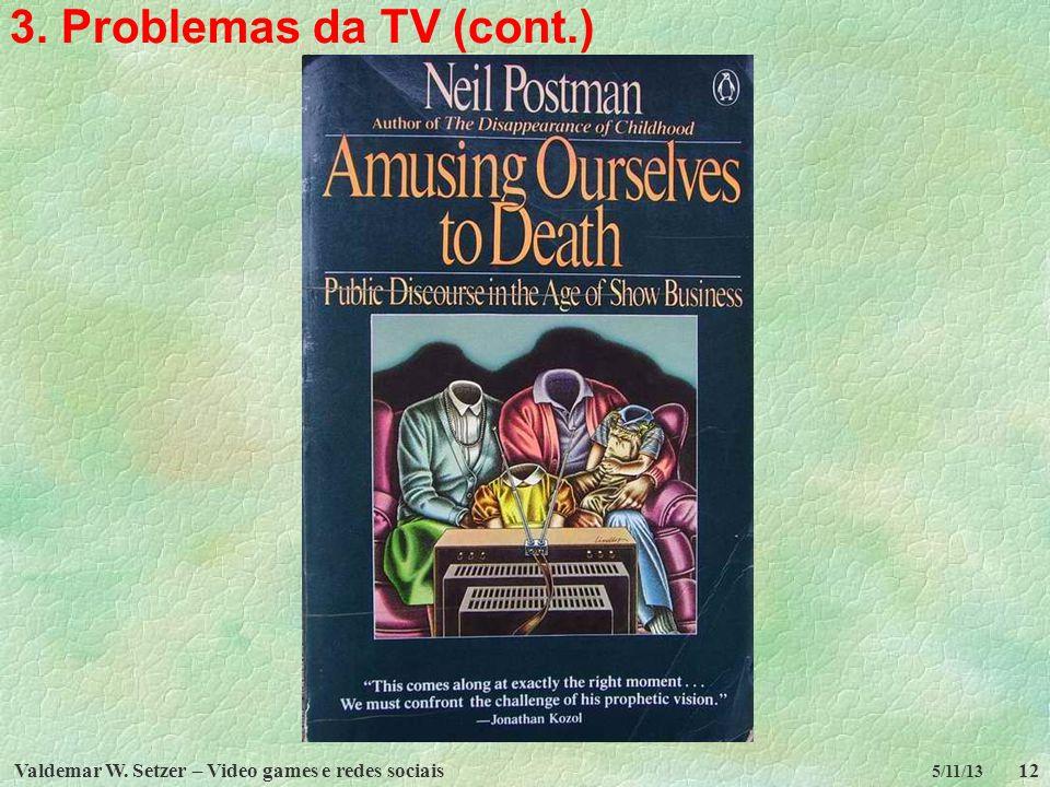 Valdemar W. Setzer – Video games e redes sociais12 5/11/13 3. Problemas da TV (cont.)