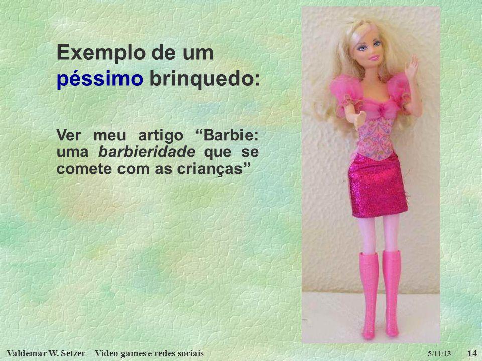Valdemar W. Setzer – Video games e redes sociais14 5/11/13 14 Ver meu artigo Barbie: uma barbieridade que se comete com as crianças Exemplo de um péss