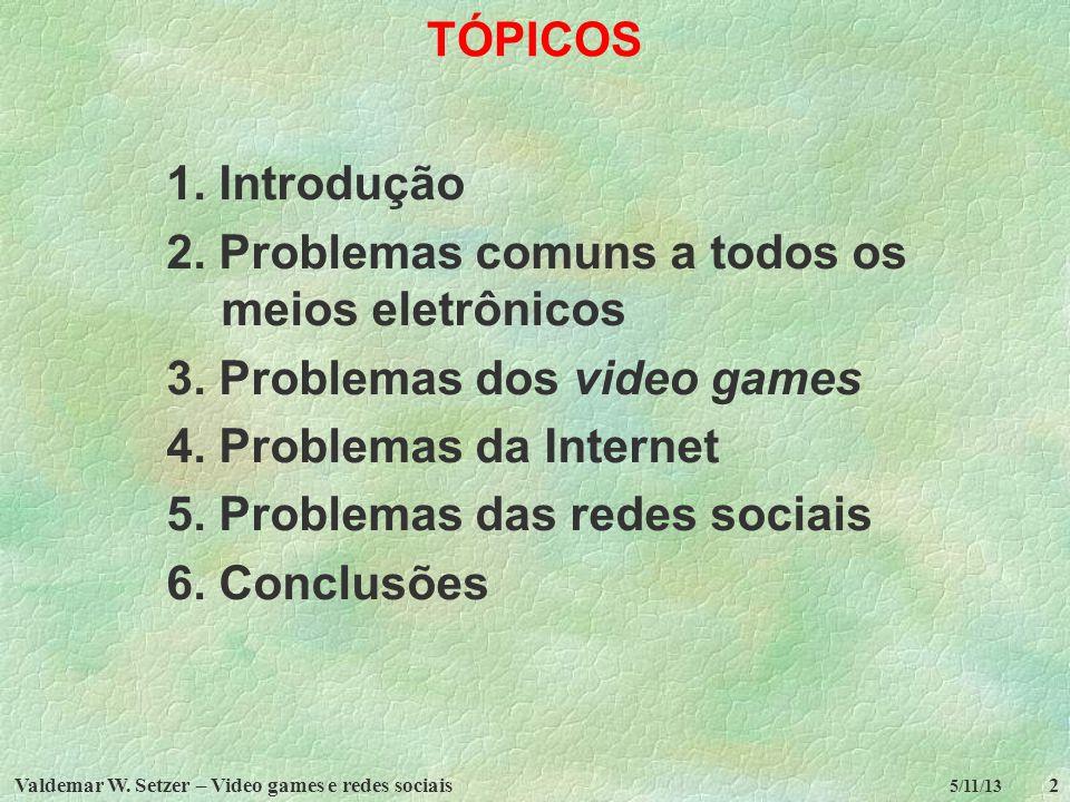 Valdemar W. Setzer – Video games e redes sociais2 5/11/13 TÓPICOS 1. Introdução 2. Problemas comuns a todos os meios eletrônicos 3. Problemas dos vide