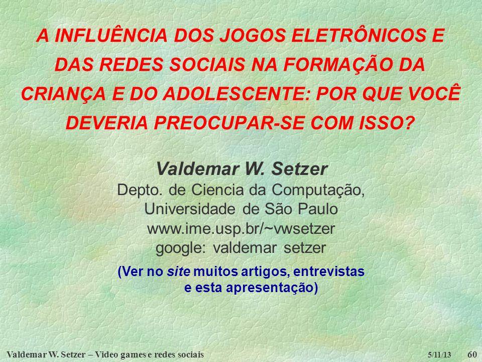 Valdemar W. Setzer – Video games e redes sociais60 5/11/13 A INFLUÊNCIA DOS JOGOS ELETRÔNICOS E DAS REDES SOCIAIS NA FORMAÇÃO DA CRIANÇA E DO ADOLESCE