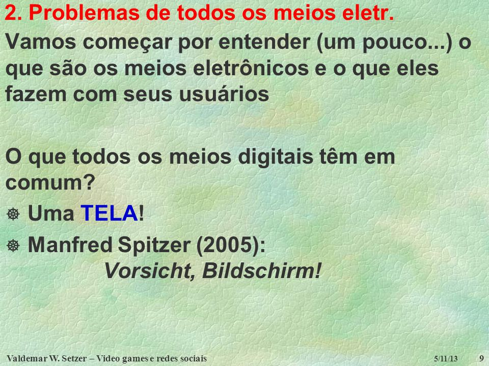 Valdemar W.Setzer – Video games e redes sociais20 5/11/13 2.