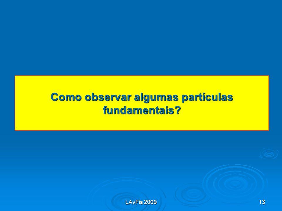 LAvFis 200913 Como observar algumas partículas fundamentais?