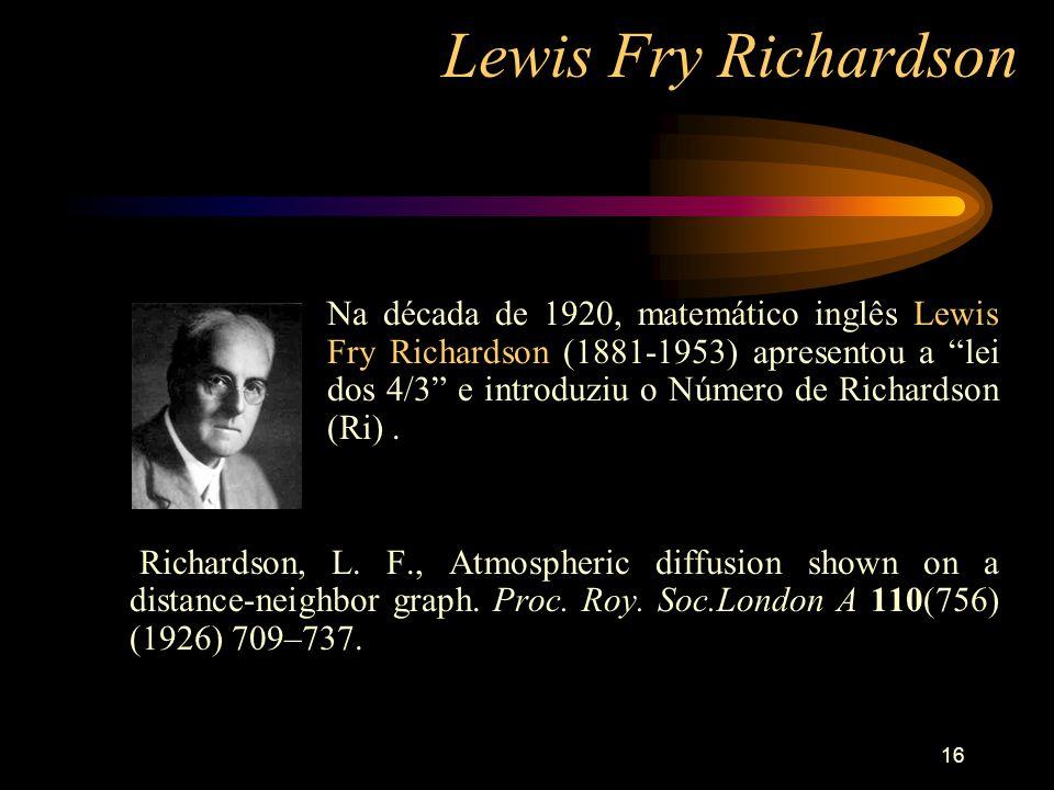 16 Lewis Fry Richardson Na década de 1920, matemático inglês Lewis Fry Richardson (1881-1953) apresentou a lei dos 4/3 e introduziu o Número de Richar