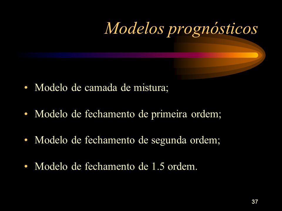 37 Modelos prognósticos Modelo de camada de mistura; Modelo de fechamento de primeira ordem; Modelo de fechamento de segunda ordem; Modelo de fechamen