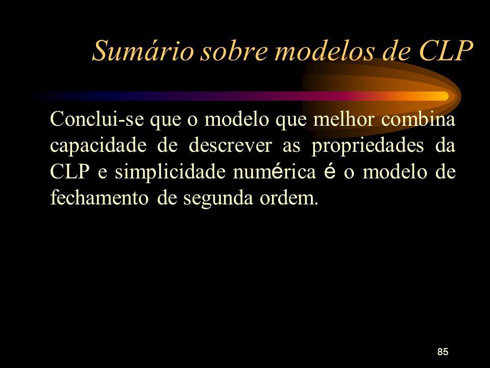 85 Sumário sobre modelos de CLP Conclui-se que o modelo que melhor combina capacidade de descrever as propriedades da CLP e simplicidade num é rica é