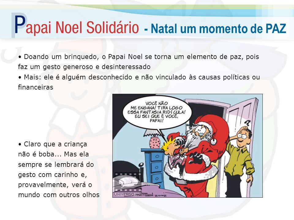 Doando um brinquedo, o Papai Noel se torna um elemento de paz, pois faz um gesto generoso e desinteressado Mais: ele é alguém desconhecido e não vincu