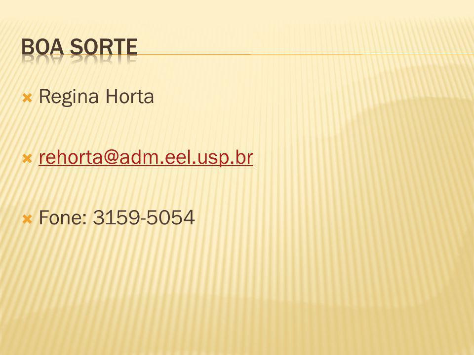 Regina Horta rehorta@adm.eel.usp.br Fone: 3159-5054