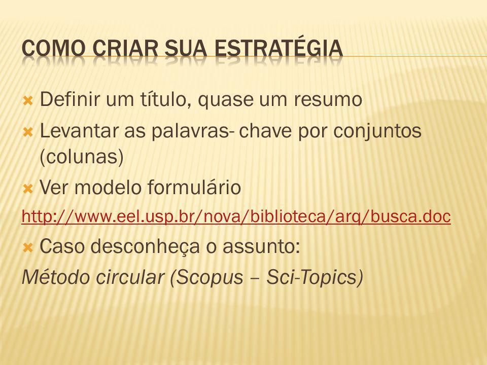 Definir um título, quase um resumo Levantar as palavras- chave por conjuntos (colunas) Ver modelo formulário http://www.eel.usp.br/nova/biblioteca/arq