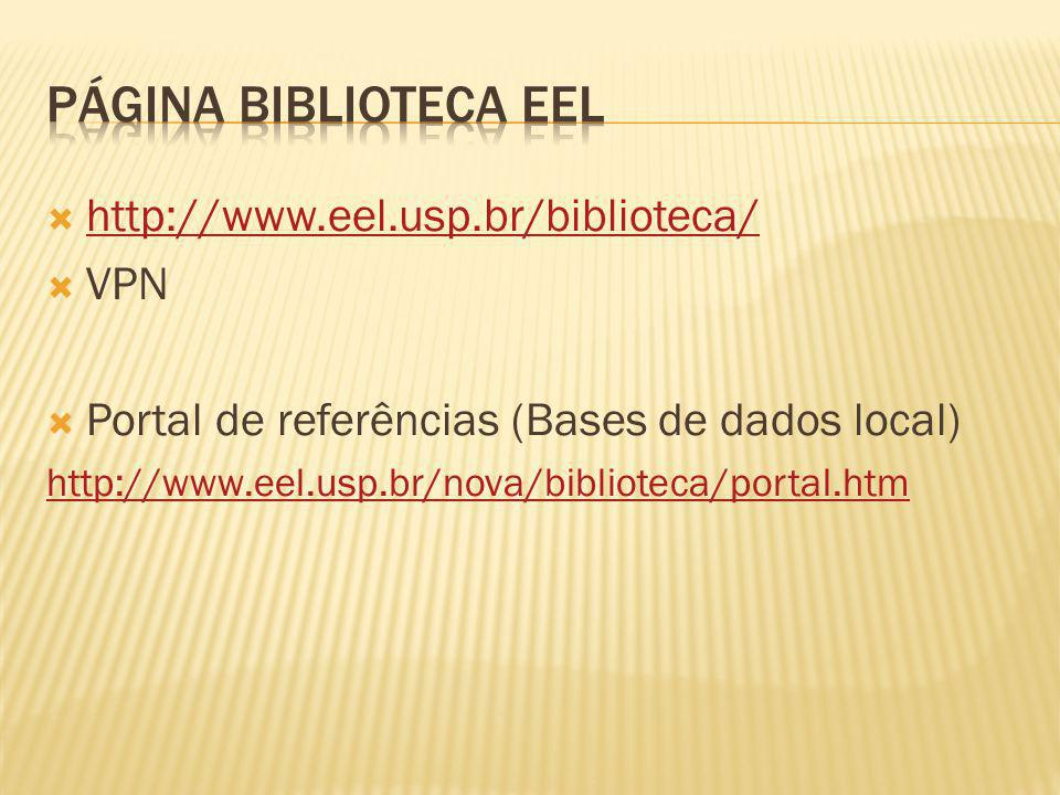http://www.eel.usp.br/biblioteca/ VPN Portal de referências (Bases de dados local) http://www.eel.usp.br/nova/biblioteca/portal.htm