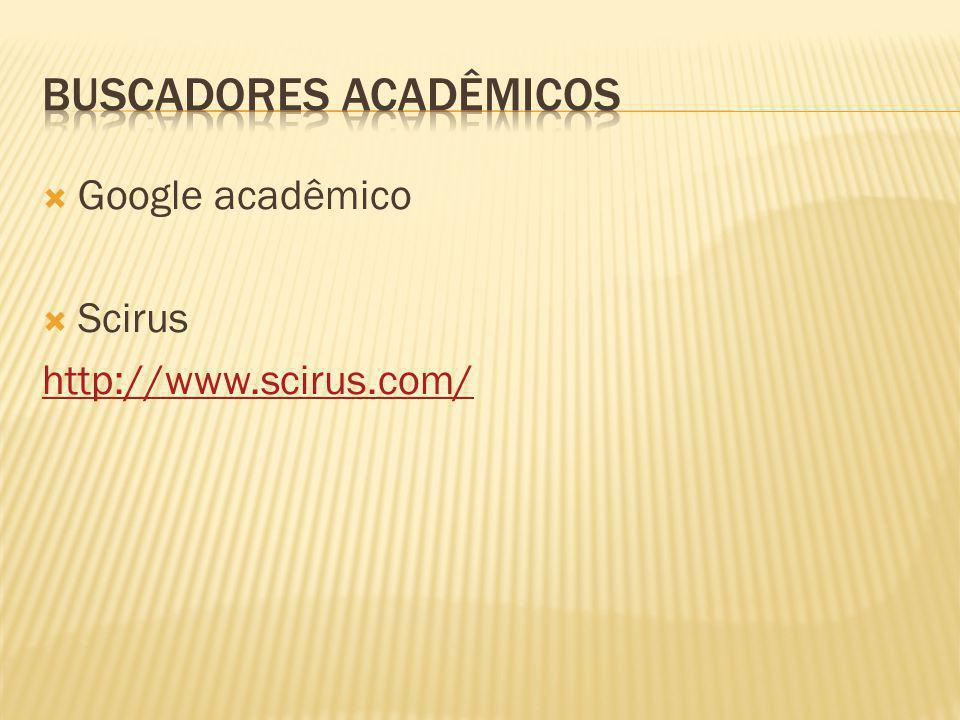 Google acadêmico Scirus http://www.scirus.com/