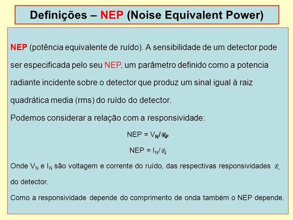 20 Definições – NEP (Noise Equivalent Power) NEP (potência equivalente de ruído). A sensibilidade de um detector pode ser especificada pelo seu NEP, u